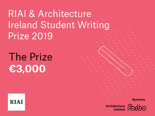 RIAI Architecture Ireland Student Writing Prize 2019